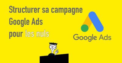 [pour les nuls] Structurer ses Campagnes Google Ads