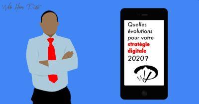 Quelles évolutions pour votre stratégie digitale 2020 ?