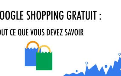 Google Shopping Gratuit : ce que vous devez absolument savoir