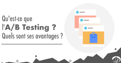 Qu'est-ce que l'A/B Testing et quels sont ses avantages ?