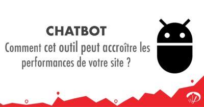 Chatbot : comment cet outil peut accroître les performances de votre site ?