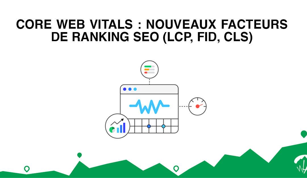 Core Web Vitals : Nouveaux facteurs de ranking SEO (LCP, FID, CLS)