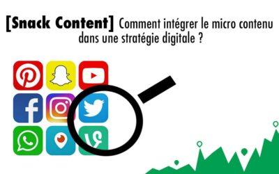[Snack Content] Comment intégrer le micro contenu dans une stratégie digitale ?