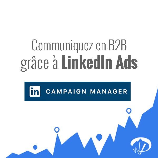 LinkedIn Ads : 5 étapes pour faire de la publicité auprès d'une cible BtoB