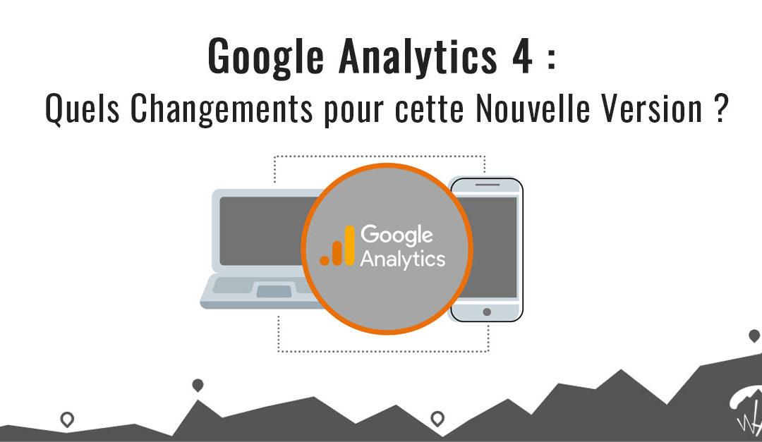 Google Analytics 4 (GA4) Quels changements pour cette nouvelle version ?
