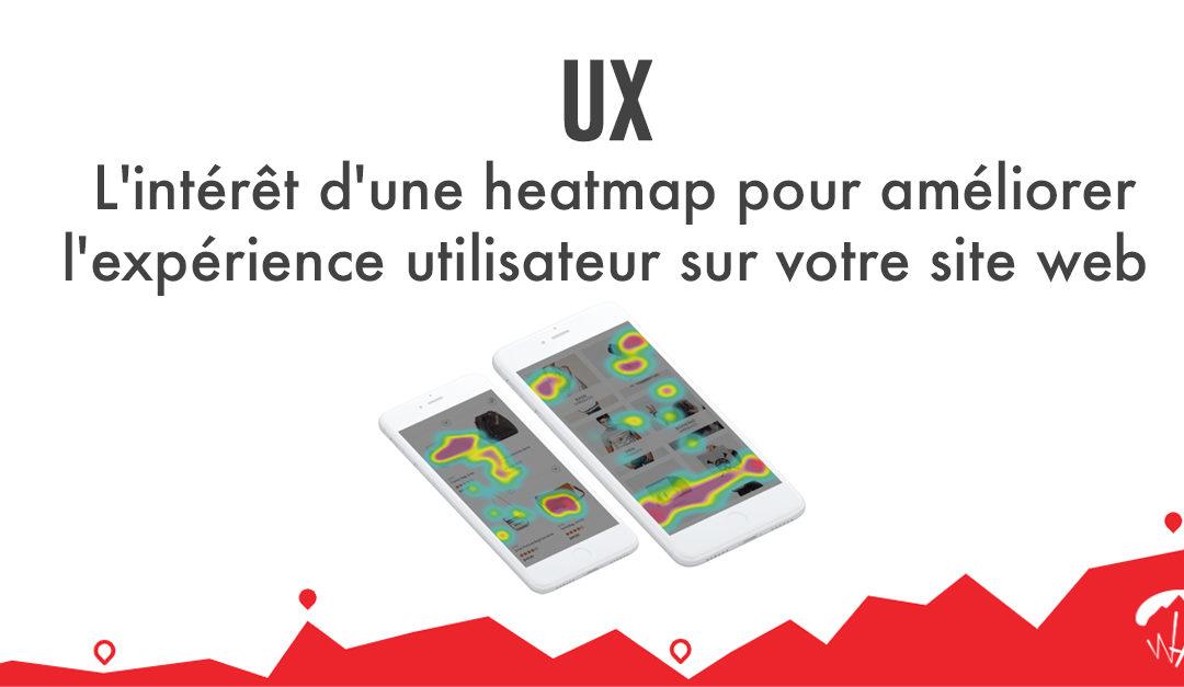 UX : l'intérêt d'une heatmap pour améliorer l'expérience utilisateur sur votre site web