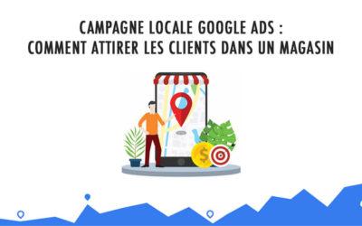 Campagne Locale Google Ads : Comment attirer les clients dans un magasin