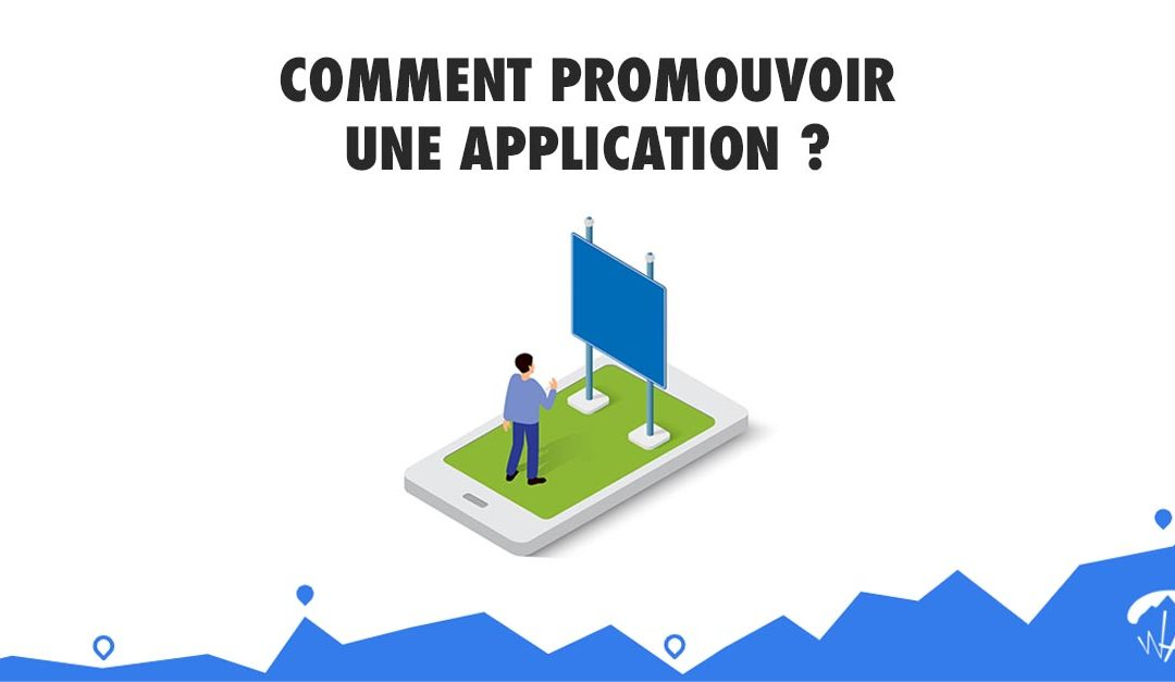 Comment promouvoir une application mobile ?